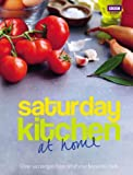 Saturday Kitchen Saturday Kitchen: at home: Over 140 recipes from 50 of your favourite chefs