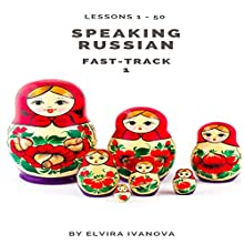 Speaking Russian Fast-Track 1, Lesson 1-50 Audiobook by Elvira Ivanova Narrated by Elvira Ivanova