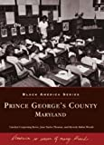 img - for Prince George's County: Maryland (MD) (Black America) by Carolyn Corpening Rowe (2003-10-27) book / textbook / text book