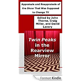Twin Peaks in the Rearview Mirror: Appraisals and Reappraisals of the Show That Was Supposed to Change TV (English Edition)