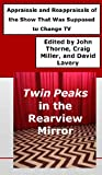 img - for Twin Peaks in the Rearview Mirror: Appraisals and Reappraisals of the Show That Was Supposed to Change TV book / textbook / text book