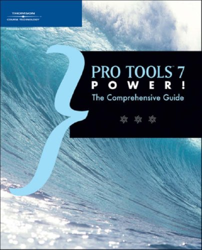 Pro Tools 7 Power!: The Comprehensive Guide