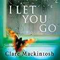 I Let You Go (       UNABRIDGED) by Clare Mackintosh Narrated by David Thorpe, Julie Barrie