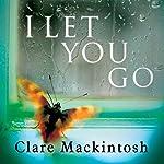 I Let You Go | Clare Mackintosh