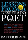Lessons from a Desperado Poet: How to Find Your Way When You Dont Have a Map, How to Win the Game When You Dont Know the Rules, and When Someone ... What They Really Mean Is They Cant Do It.