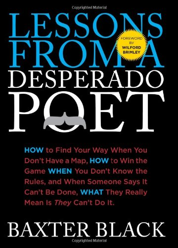 Lessons from a Desperado Poet: How to Find Your Way When You Don't Have a Map, How to Win the Game When You Don't Know t