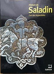 L'Orient de Saladin. L'art des Ayyoubides