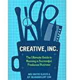 img - for [ Creative, Inc.: The Ultimate Guide to Running a Successful Freelance Business[ CREATIVE, INC.: THE ULTIMATE GUIDE TO RUNNING A SUCCESSFUL FREELANCE BUSINESS ] By Ilasco, Meg Mateo ( Author )Jul-28-2010 Paperback book / textbook / text book