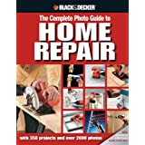 Black & Decker The Complete Photo Guide to Home Repair: with 350 Projects and 2000 Photosby Editors of Creative...