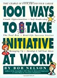 1001 Ways to Take Initiative at Work (076111405X) by Nelson Ph.D., Bob