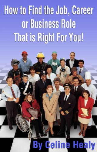 Celine Healy - How to Find the Job, Career or Business Role That is Right For You (English Edition)