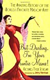 Richard Tyler Jordan But Darling, I'm Your Auntie Mame!: The Amazing History of the World's Favorite Madcap Aunt