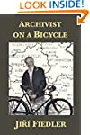 Archivist on a Bicycle: Jiř� Fi...