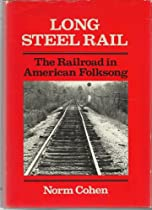 Long Steel Rail The Railroad in American Folksong
