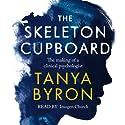 The Skeleton Cupboard Hörbuch von Tanya Byron Gesprochen von: Imogen Church