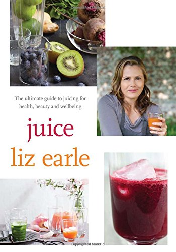 juice-the-ultimate-guide-to-juicing-for-health-beauty-and-wellbeing