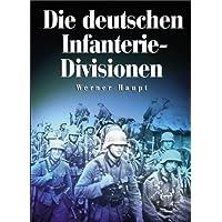 Die deutschen Infanterie-Divisionen: Infanterie-, Jäger-, Volksgrenadier-Divis... 1921-1945