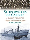 Shipowners of Cardiff: A Class by Themselves: A History of the Cardiff and Bristol Channel Incorporated Shipowners' Association (0708326471) by Jenkins, David