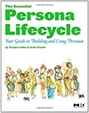 The Essential Persona Lifecycle: Your Guide to Building and Using Personas: Your Guide to Building and Using Personas
