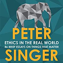 Ethics in the Real World: 82 Brief Essays on Things That Matter | Livre audio Auteur(s) : Peter Singer Narrateur(s) : James Saunders