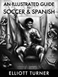 img - for An Illustrated Guide to Soccer & Spanish book / textbook / text book