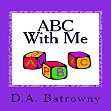 ABC with Me: The Early Ed Series, Book 6 Audiobook by D.A. Batrowny Narrated by Millian Quinteros