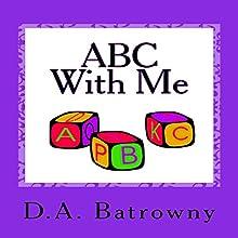 ABC with Me: The Early Ed Series, Book 6 | Livre audio Auteur(s) : D.A. Batrowny Narrateur(s) : Millian Quinteros