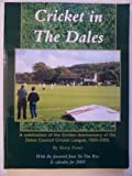Barry Foster Cricket in the Dales: A Celebration of the Golden Anniversary of the Dales Council Cricket League 1955-2005