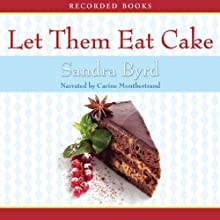 Let Them Eat Cake: French Twist, Book 1 (       UNABRIDGED) by Sandra Byrd Narrated by Carine Montbertrand