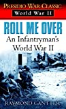Raymond Gantter Roll ME over: An Infantryman's World War II (Presidio War Classic. World War II)