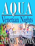 AQUA - Venetian Nights (Romance Travel Series, Vol. 1, Book 1) (Aqua Romance Travel Series)