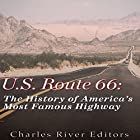 U.S. Route 66: The History of America's Most Famous Highway Hörbuch von  Charles River Editors Gesprochen von: Dan Gallagher
