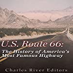 U.S. Route 66: The History of America's Most Famous Highway |  Charles River Editors