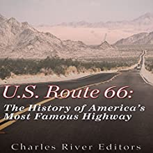 U.S. Route 66: The History of America's Most Famous Highway | Livre audio Auteur(s) :  Charles River Editors Narrateur(s) : Dan Gallagher