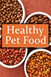 Healthy Pet Food :The Ultimate Recipe Guide