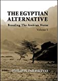 The Egyptian Alternative-Breeding the Arabian Horse, Volume 1