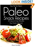 Pass Me The Paleo's Paleo Snack Recipes: 25 Quick and Easy Recipes That Your Family Will Love! (Diet, Cookbook. Beginners, Athlete, Breakfast, Lunch, Dinner, ... gluten free, low carb, low carbohydrate)