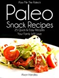 Pass Me The Paleos Paleo Snack Recipes: 25 Quick and Easy Recipes That Your Family Will Love!