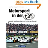 Motorsport in der DDR: Automobil- und Motorradsport von 1949 zum Mauerfall inkl. Straßenrennsport, Geländesport...