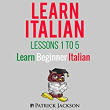 Learn Italian with Learn Beginner Italian Lessons 1-5: From Learning Like Crazy | Livre audio Auteur(s) : Patrick Jackson Narrateur(s) : Giovanna Carriero