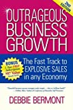 img - for Outrageous Business Growth: The Fast Track to Explosive Sales in Any Economy book / textbook / text book