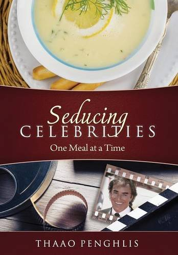 Seducing Celebrities One Meal at a Time by Thaao Penghlis