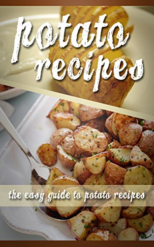 Potato Recipes: The Easy Guide To Potato Recipes by Mary Ann Templeton