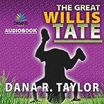 The Great Willis Tate | Dana R. Taylor