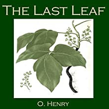 The Last Leaf (       UNABRIDGED) by O. Henry Narrated by Cathy Dobson