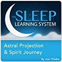 Astral Projection & Spirit Journey, Guided Meditation and Affirmations: The Sleep Learning System  by Joel Thielke Narrated by Joel Thielke