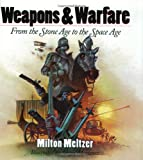 Weapons & Warfare: From the Stone Age to the Space Age (0060248750) by Meltzer, Milton