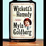 Wickett's Remedy: A Novel | Myla Goldberg