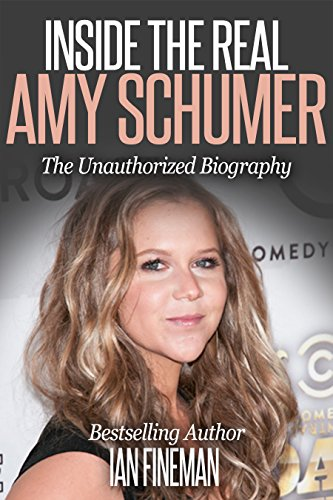 Inside The Real Amy Schumer (English Edition)
