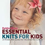 Essential Knits for Kids: 20 Fresh, New Looks for Children Two to Five